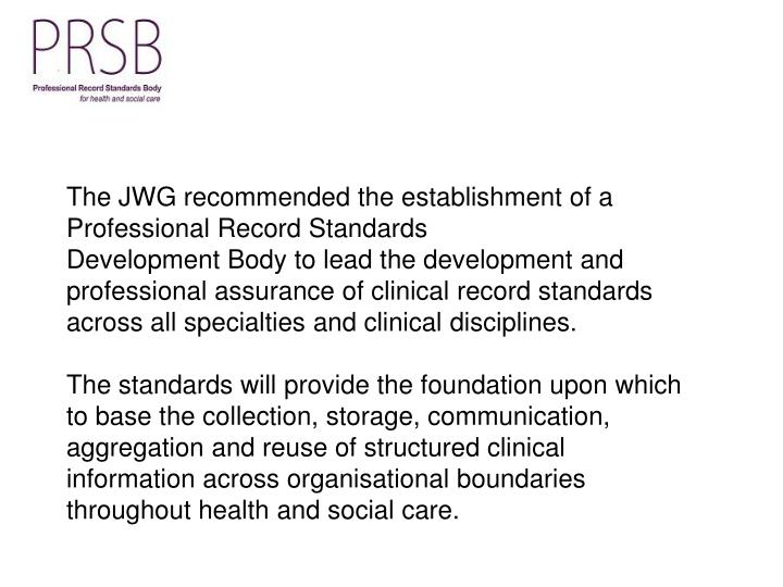 The JWG recommended the establishment of a Professional Record Standards