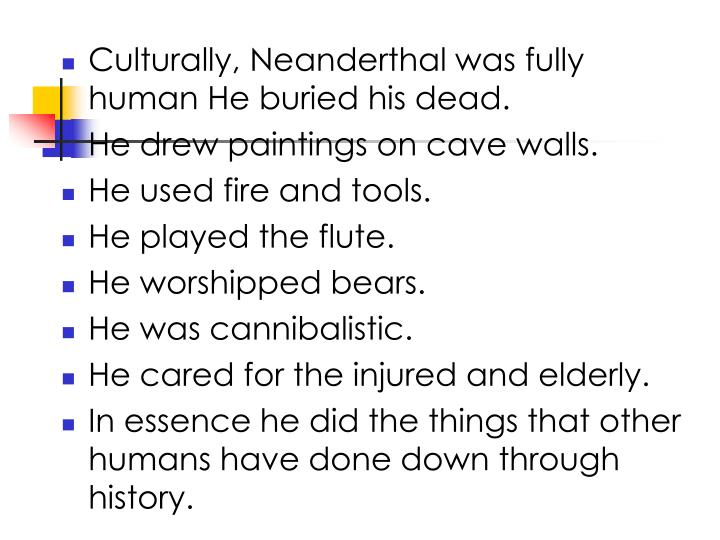 Culturally, Neanderthal was fully human He buried his dead.