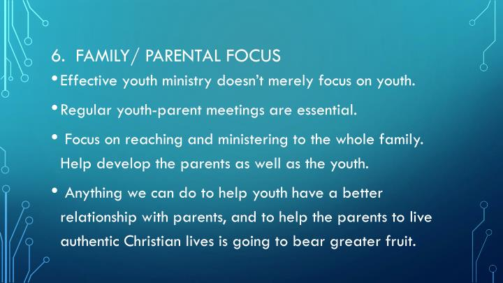 6.  Family/ parental focus