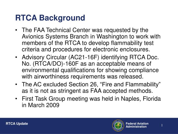 The FAA Technical Center was requested by the Avionics Systems Branch in Washington to work with members of the RTCA to develop flammability test criteria and procedures for electronic enclosures.