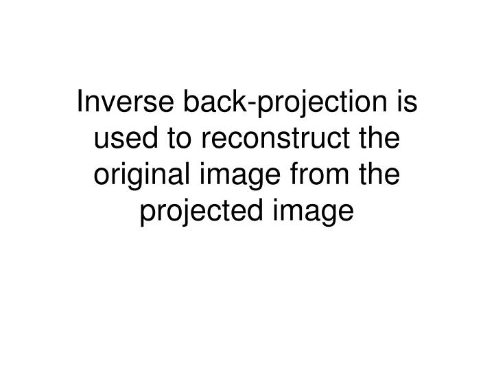 Inverse back-projection is used to reconstruct the original image from the projected image