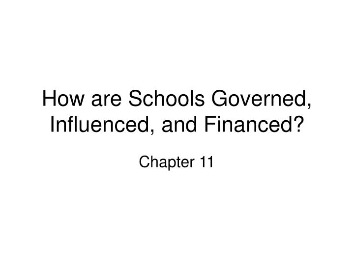 How are Schools Governed, Influenced, and Financed?