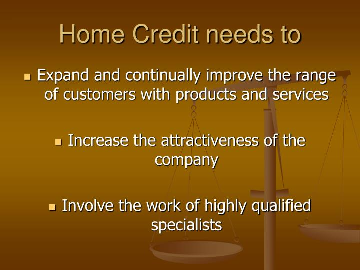 Home Credit needs to