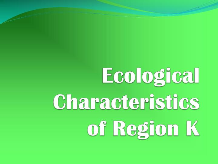 Ecological characteristics of region k