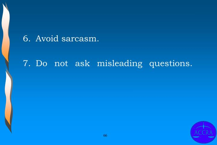 Avoid sarcasm.