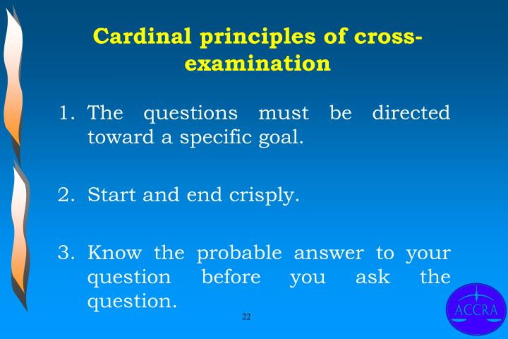 Cardinal principles of cross-examination