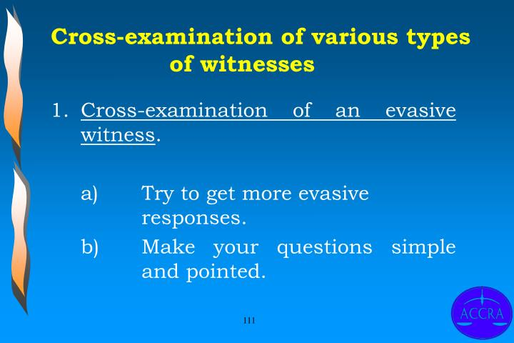 Cross-examination of various types of witnesses