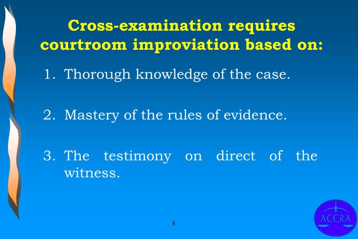 Cross-examination requires courtroom improviation based on: