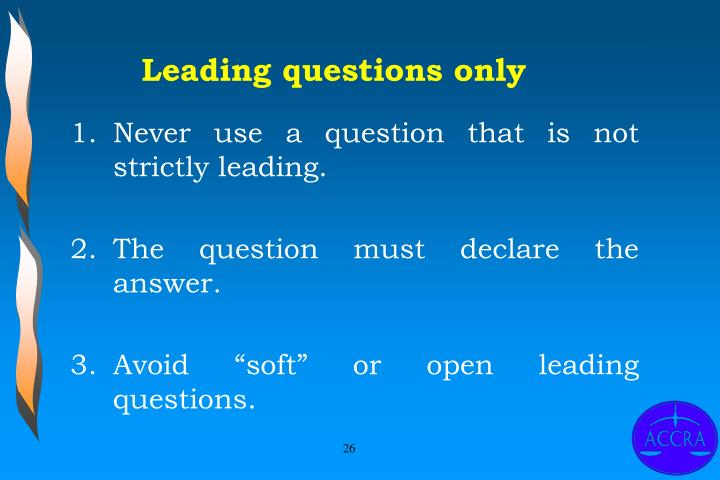 Leading questions only
