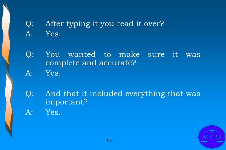 Q:		After typing it you read it over?