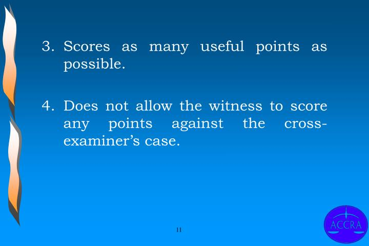 3.	Scores as many useful points as possible.