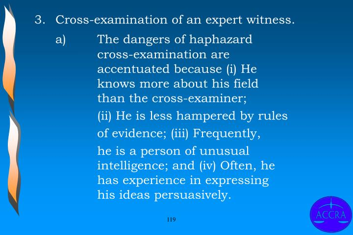 3.	Cross-examination of an expert witness.