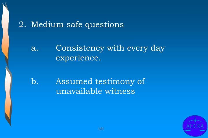 2.	Medium safe questions