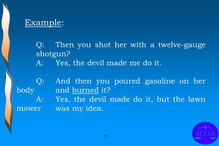 Q:	Then you shot her with a twelve-gauge 	shotgun?