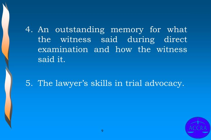 An outstanding memory for what the witness said during direct examination and how the witness said it.