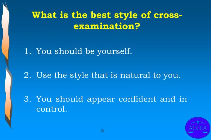 What is the best style of cross-examination?
