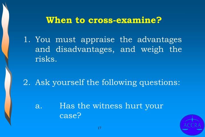When to cross-examine?