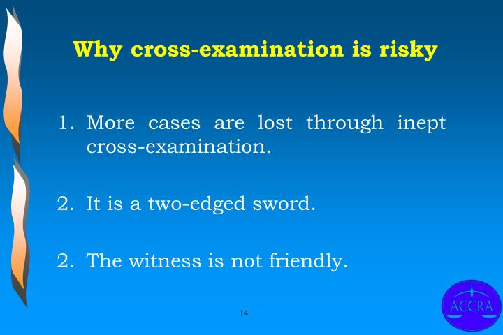 Why cross-examination is risky