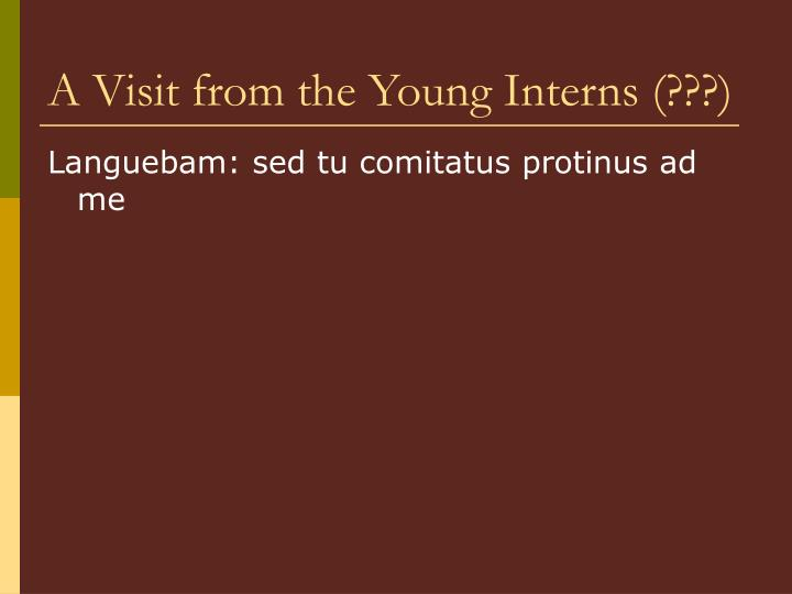 A Visit from the Young Interns (???)