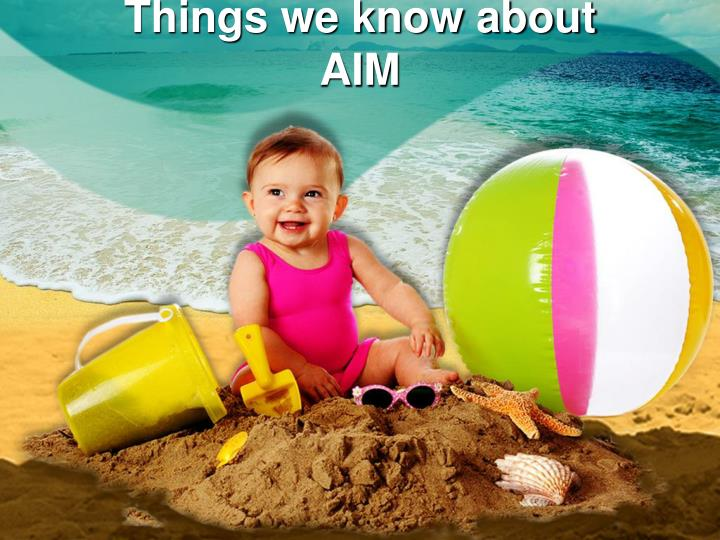 Things we know about AIM