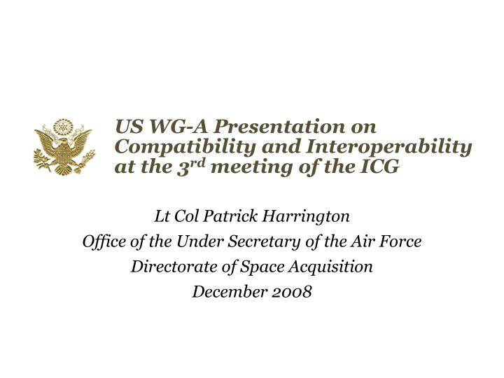 Us wg a presentation on compatibility and interoperability at the 3 rd meeting of the icg