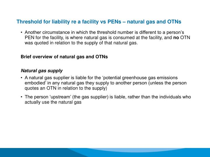 Threshold for liability re a facility vs PENs – natural gas and OTNs