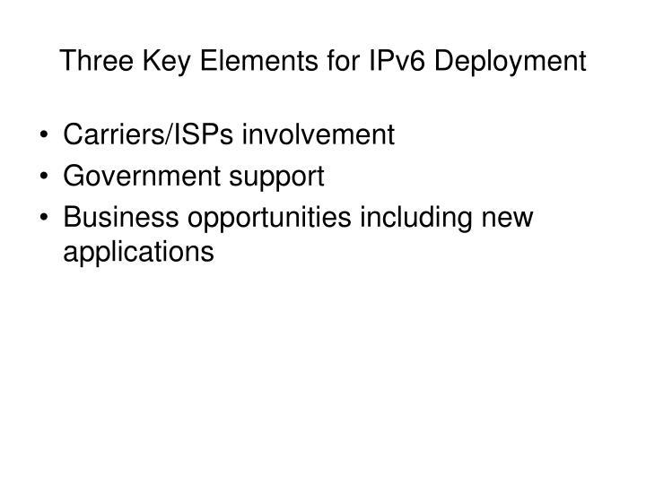 Three Key Elements for IPv6 Deployment