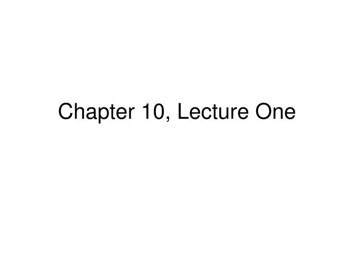 Chapter 10 lecture one