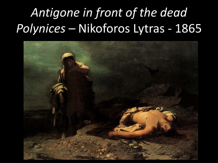 Antigone in front of the dead Polynices –