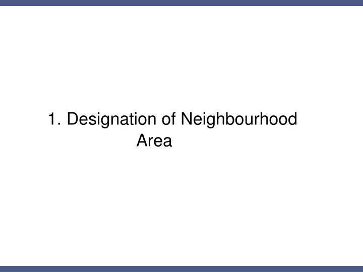 1. Designation of Neighbourhood Area