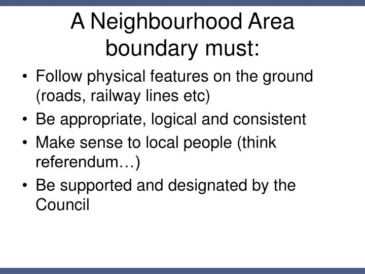 A Neighbourhood Area boundary must:
