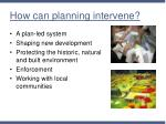 how can planning intervene