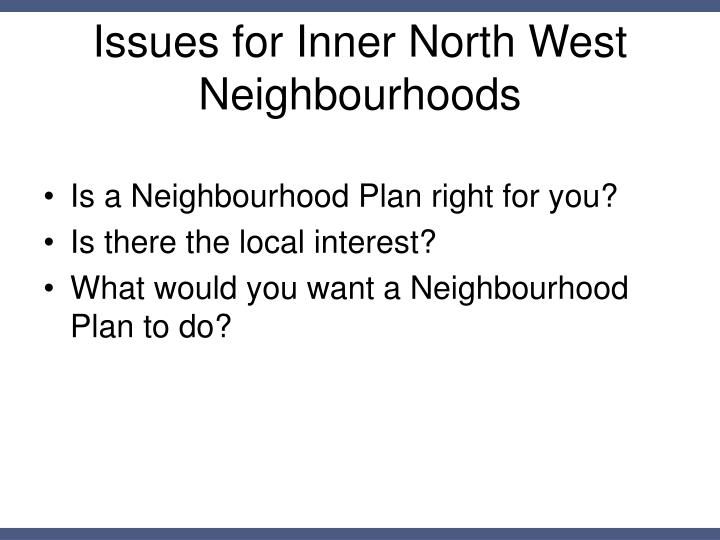 Issues for Inner North West Neighbourhoods