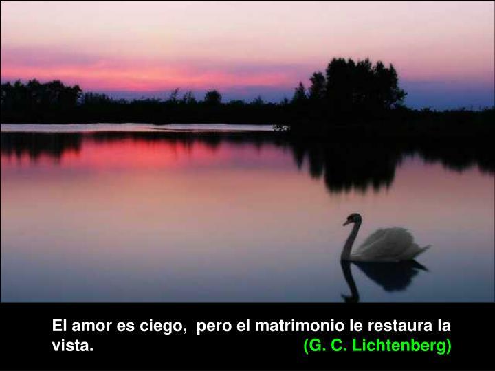 El amor es ciego,  pero el matrimonio le restaura la vista.