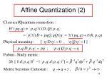 affine quantization 2