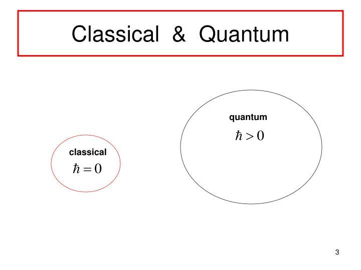 Classical  &  Quantum