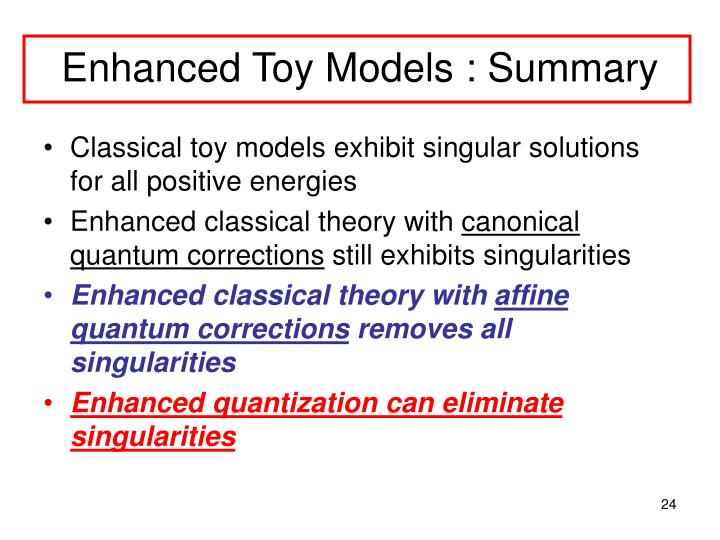 Enhanced Toy Models : Summary