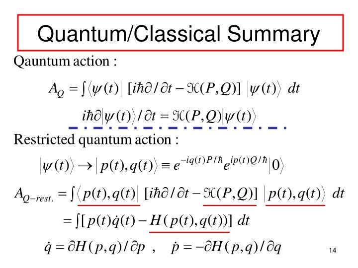 Quantum/Classical Summary
