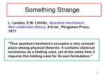 something strange