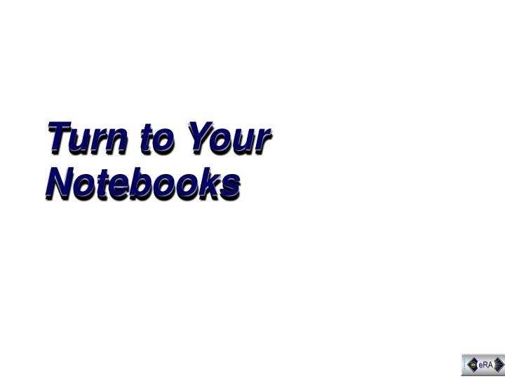 Turn to Your Notebooks