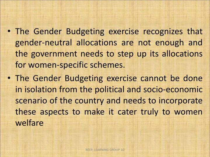 The Gender Budgeting exercise recognizes that gender-neutral allocations are not enough and the government needs to step up its allocations for women-specific schemes.