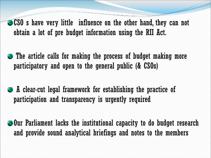 CSO s have very little  influence on the other hand, they can not obtain a lot of pre budget information using the RII Act.