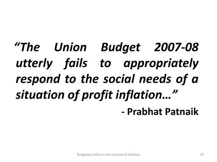 """The Union Budget 2007-08 utterly fails to appropriately respond to the social needs of a situation of profit inflation…"""