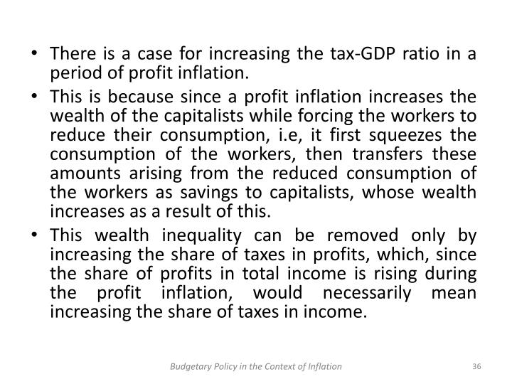 There is a case for increasing the tax-GDP ratio in a period of profit inflation.