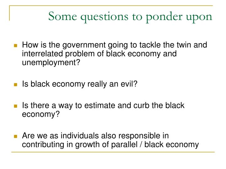 Some questions to ponder upon