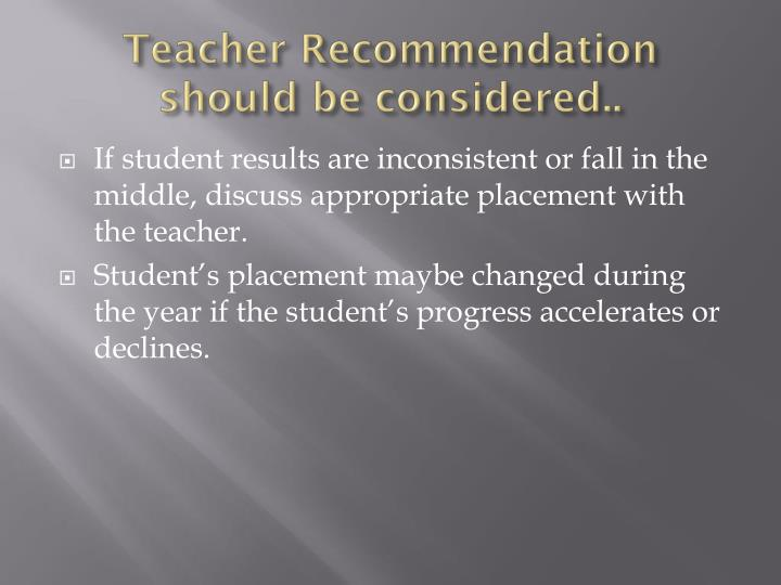 Teacher Recommendation should be considered..