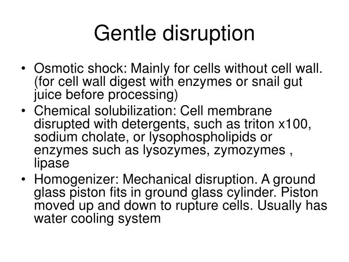 Gentle disruption