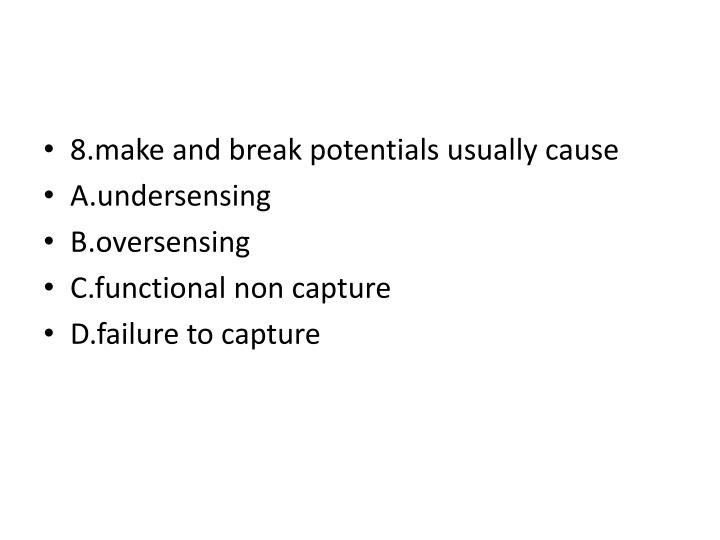 8.make and break potentials usually cause