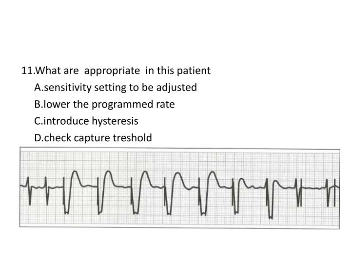 11.What are  appropriate  in this patient