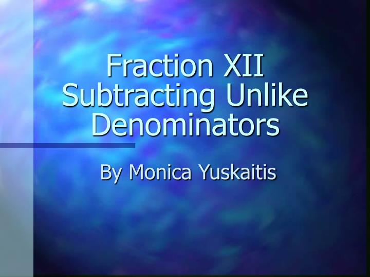Fraction xii subtracting unlike denominators